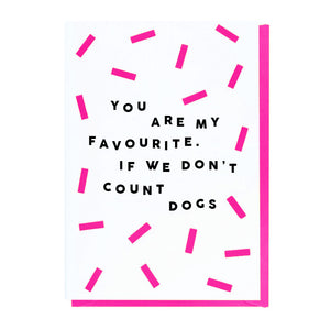 You Are My Favourite. If We Don't Count Dogs Card