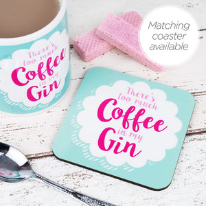 too much coffee in my gin coaster