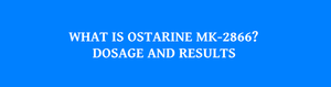 What is Ostarine MK-2866? Dosage and Results