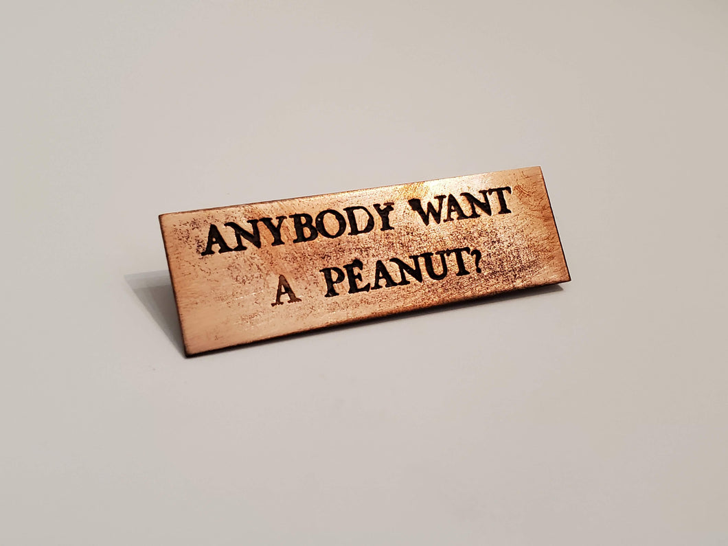 Anybody want a peanut - Pin
