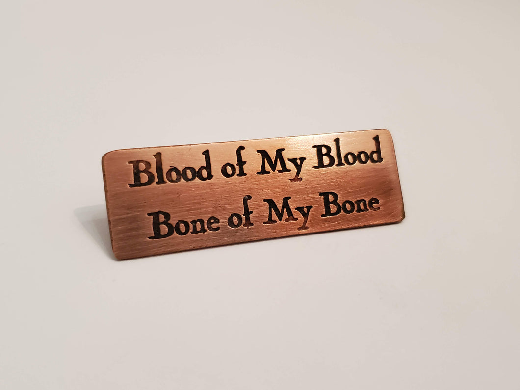 Blood of My Blood. Bone of My Bone. - Pin