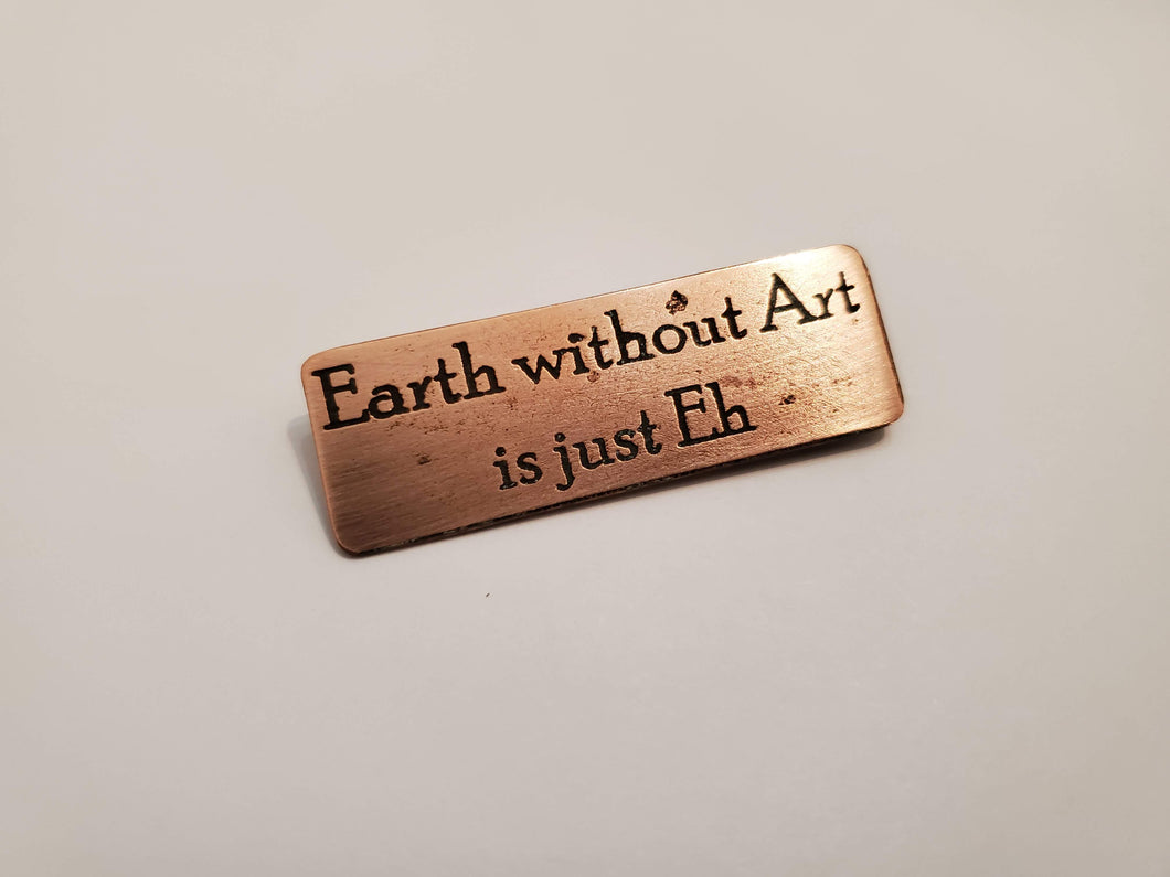 Earth without Art is just Eh - Pin