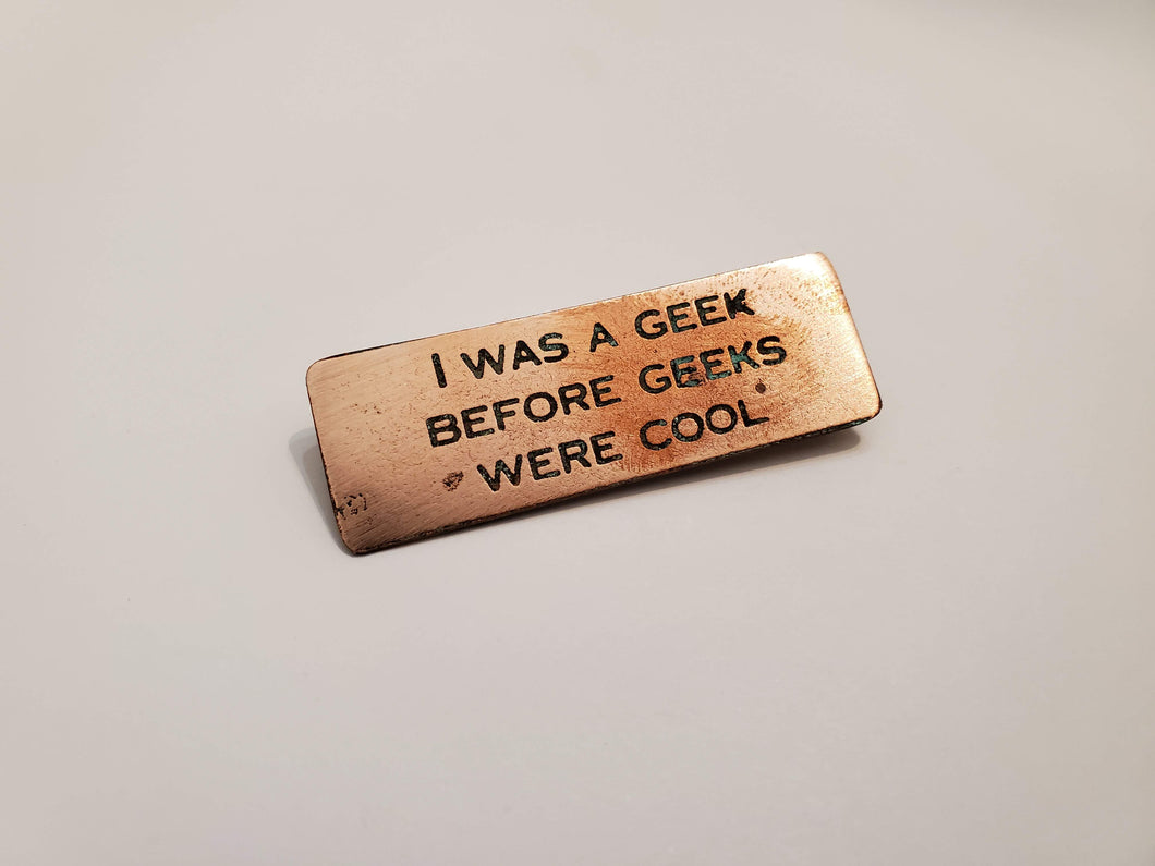 I was a geek before geeks were cool - Pin