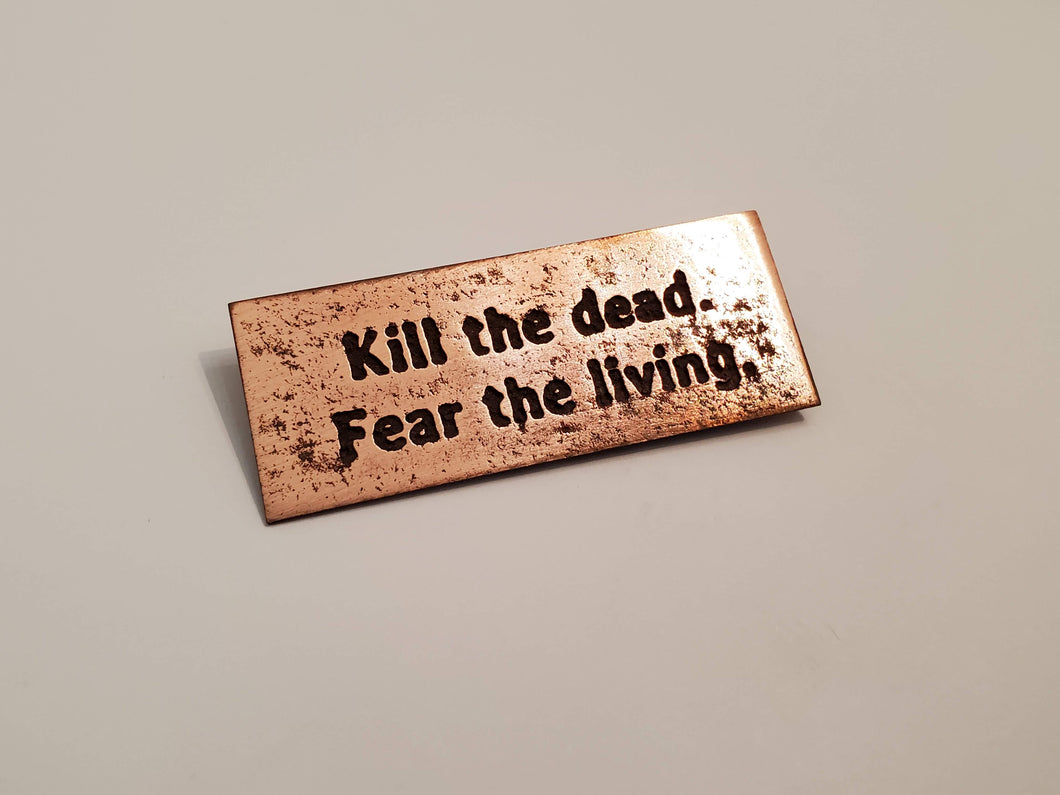 Kill the dead. Fear the living. - Pin