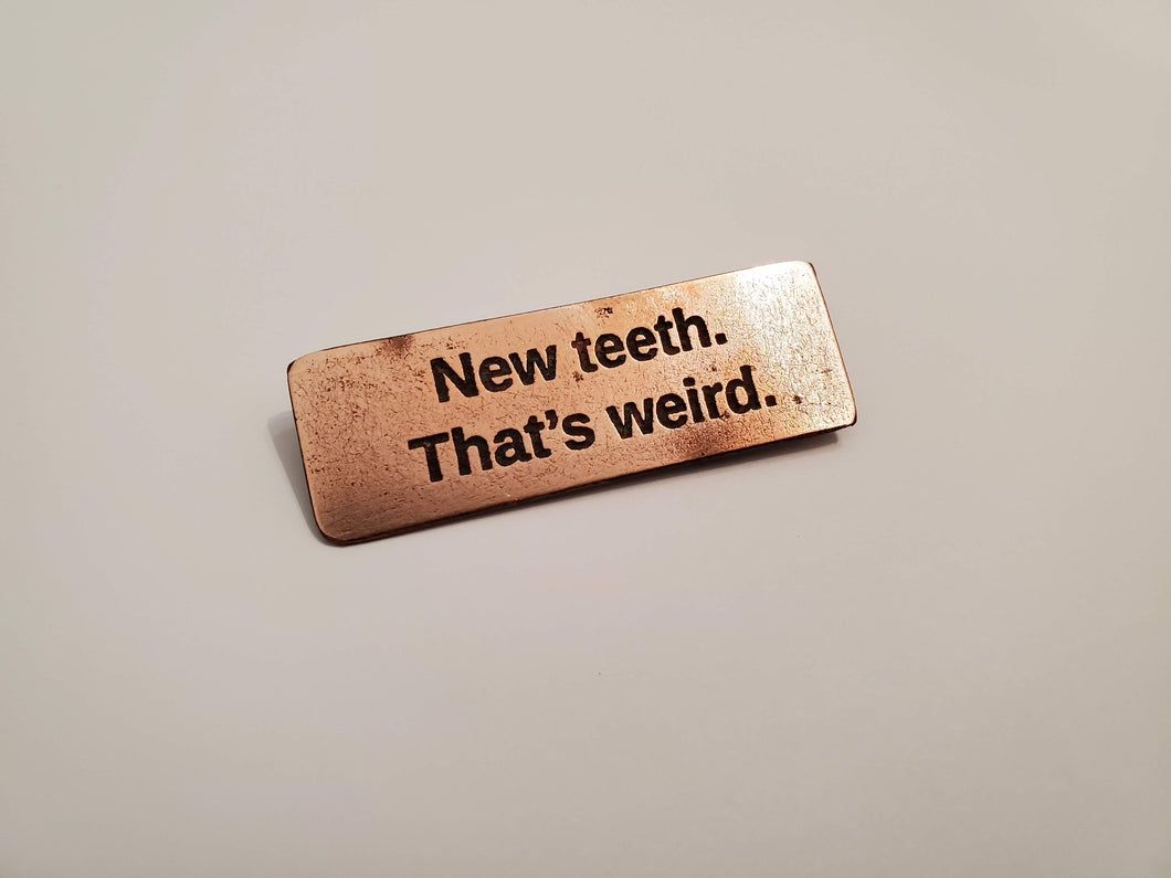New teeth. That's weird. - Pin