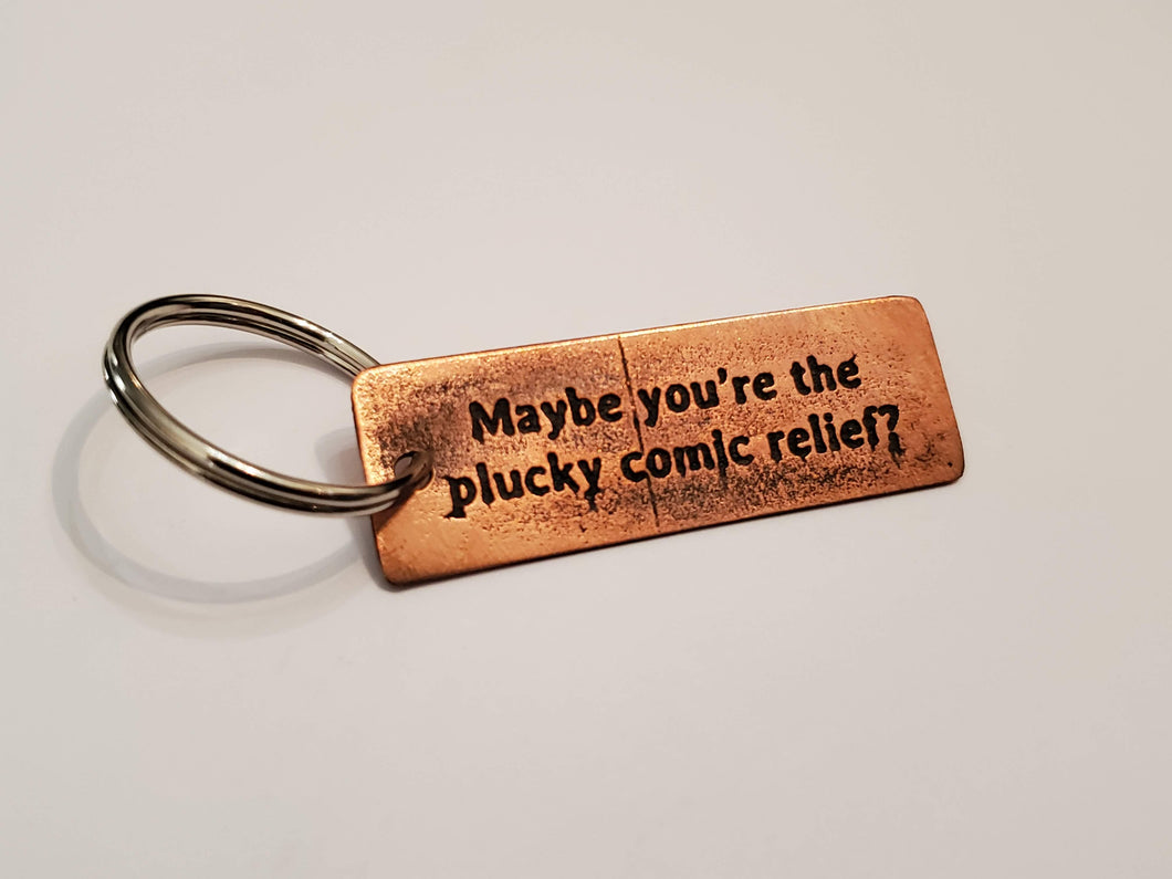Maybe you're the plucky comic relief - Key Chain