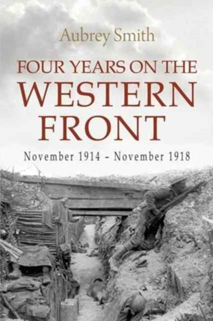 Four Years on the Western Front: Being the Experiences of a Ranker in the London Rifle Brigade