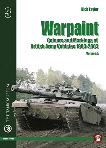 Warpaint: Colours and Markings of British Army Vehicles 1903-2003 - Volume 3