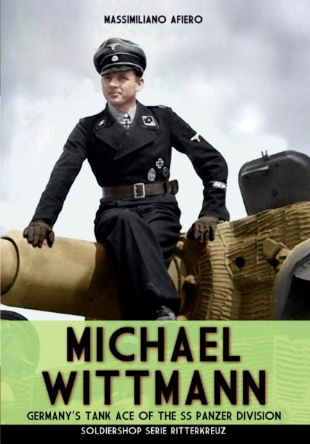 Michael Wittmann : Germany's Tank Ace of the Waffen