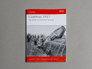 Cambrai 1917 - The birth of armoured warfare