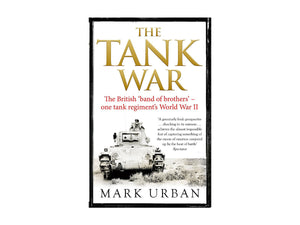 The Tank War: The British Band of Brothers – One Tank Regiment's World War II - The Tank Museum