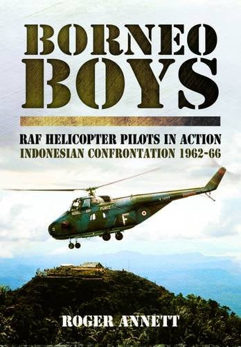 Borneo Boys: RAF Helicopter Pilots in Action, Indonesian Confrontation 1962-66 - The Tank Museum