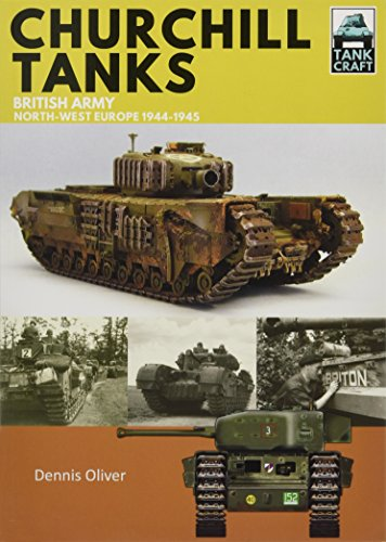 Tank Craft: Churchill Tanks, Britsh Army North-west Europe 1944-1945 - The Tank Museum