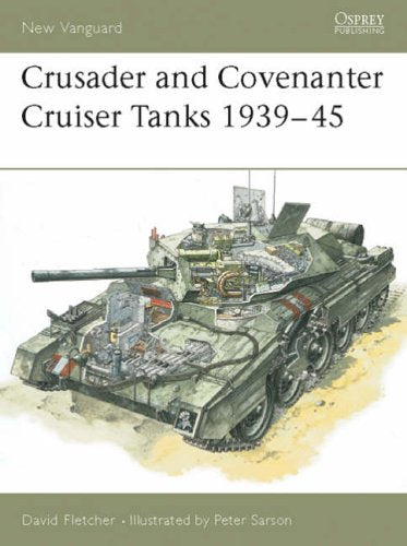 Crusader and Covenanter Cruiser Tanks 1939 -45