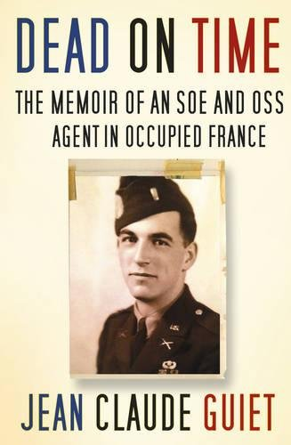 Dead on Time: The Memoir of an SOE and OSS Agent in Occupied France - The Tank Museum