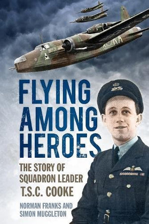 Flying Among Heroes: The Story of Squadron Leader T.C.S. Cooke - The Tank Museum