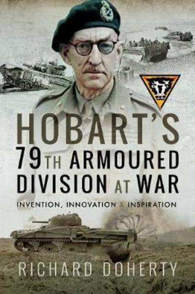 Hobart's 79th Armoured Division at War: Invention, Innovation & Inspiration - The Tank Museum