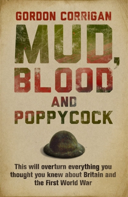 Mud, Blood and Poppycock : Britain and the Great War