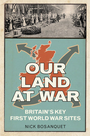 Our Land at War: Britain's Key First World War Sites - The Tank Museum