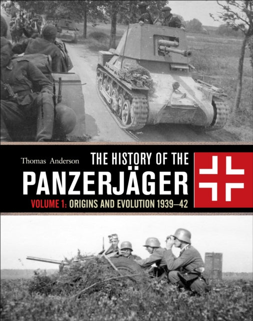 The History of the Panzerjager : Volume 1: Origins and Evolution 1939-42 - The Tank Museum