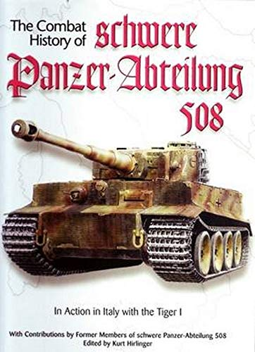 The Combat History of schwere Panzer-Abeilung 508: In Action in Italy with Tiger 1