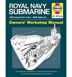 Royal Navy Submarine Manual: 1945 Onward ('A' Class - HMS Alliance) Owners' Workshop Manual - The Tank Museum