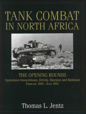 Tank Combat in North Africa: The Opening Rounds - Operations Sonnenblume, Brevity Skorpion and Battleaxe February 1941-June 1941 - The Tank Museum