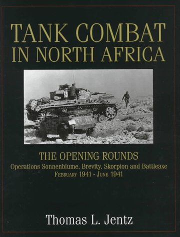 Tank Combat in North Africa: The Opening Rounds - Operations Sonnenblume, Brevity Skorpion and Battleaxe February 1941-June 1941
