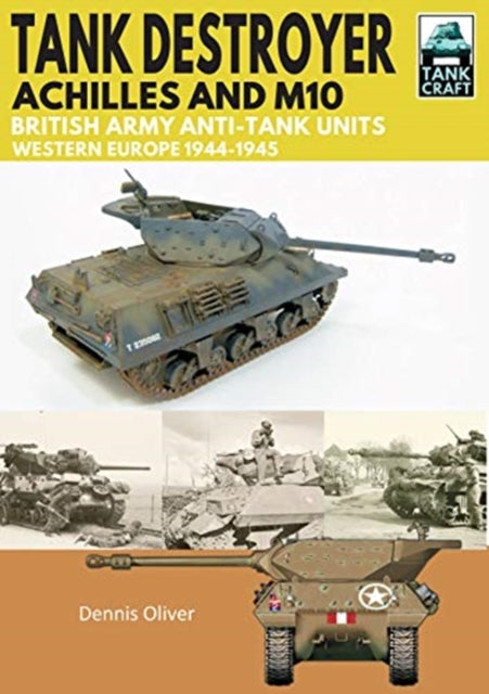 Tank Craft: Tank Destroyer Achilles and M10 - The Tank Museum