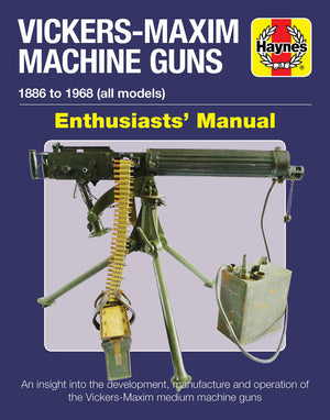 Vickers-Maxim Machine Guns Enthusiasts' Manual - The Tank Museum