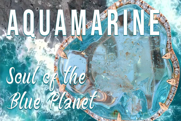 Aquamarine - The Ancient Soul of The Blue Planet