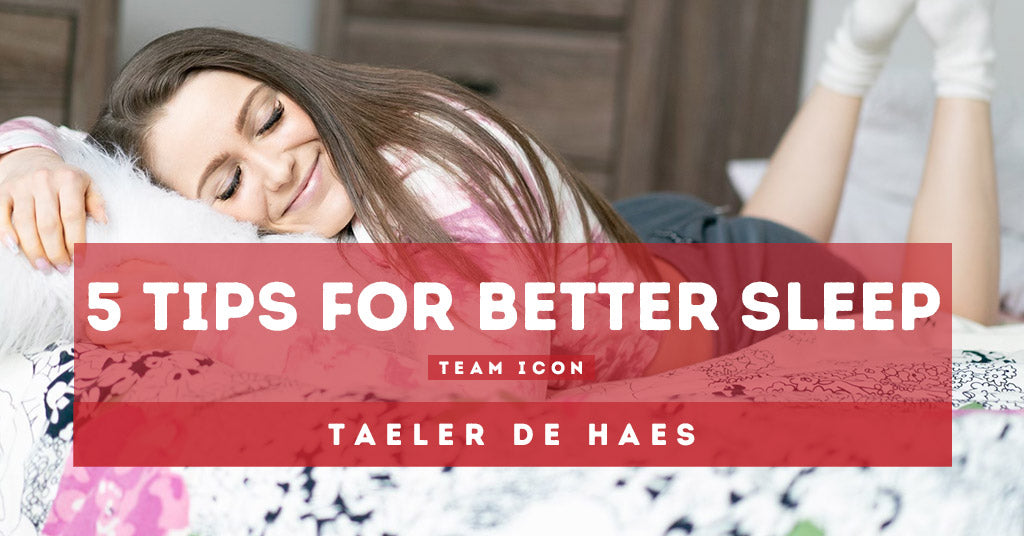 5 Tips For Better Sleep by Taeler De Haes
