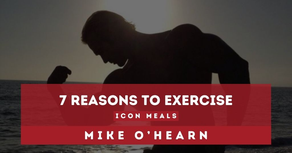 7 Reasons To Exercise by ICON Meals Athlete Mike O'Hearn