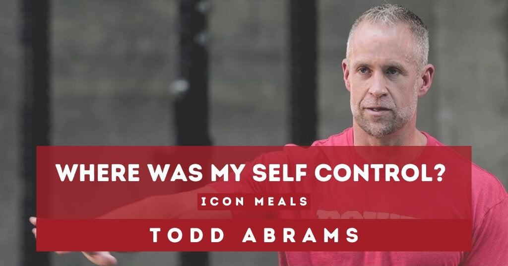 Where Was my Self Control: Post by ICON Meals CEO Todd Abrams
