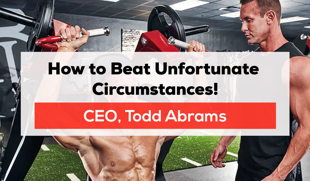 How to Beat Unfortunate Circumstances! By CEO, Todd Abrams