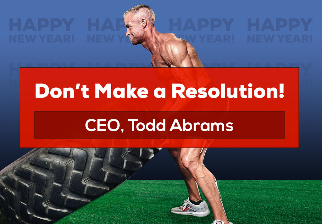 Todd Talks: Don't Make a Resolution!