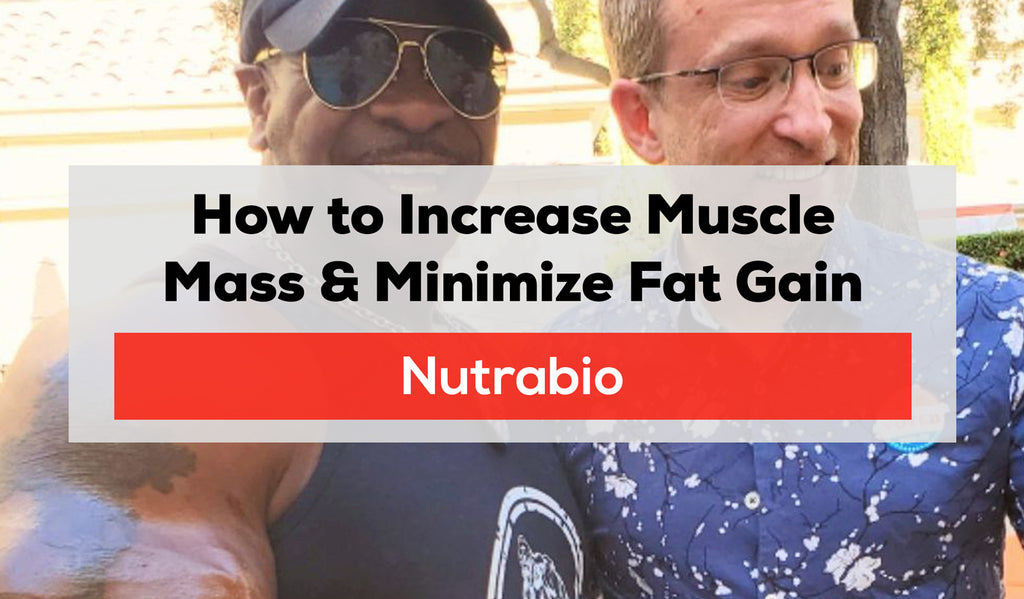 How to Increase Muscle & Minimize Fat Gain