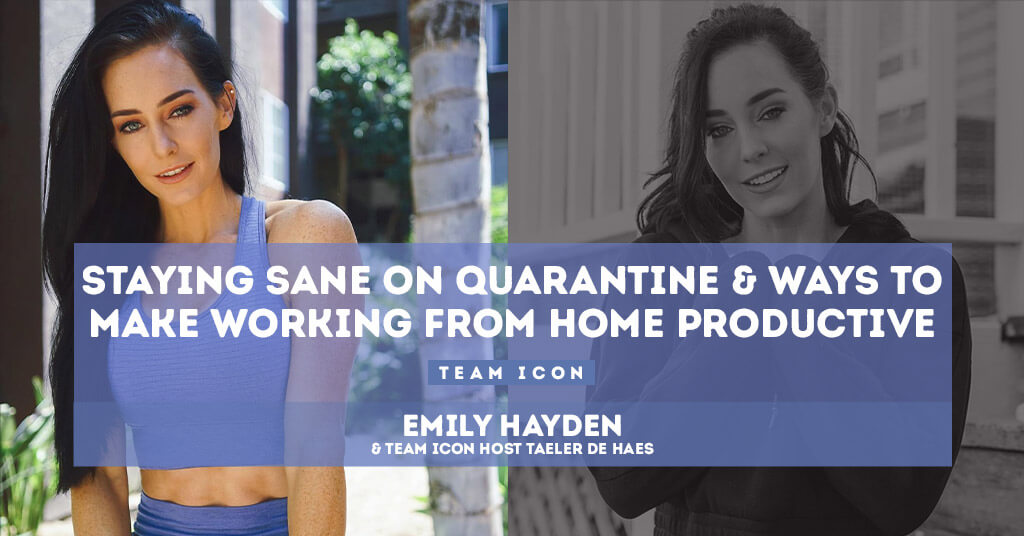 Staying Sane & Productive on Quarantine With Emily Hayden