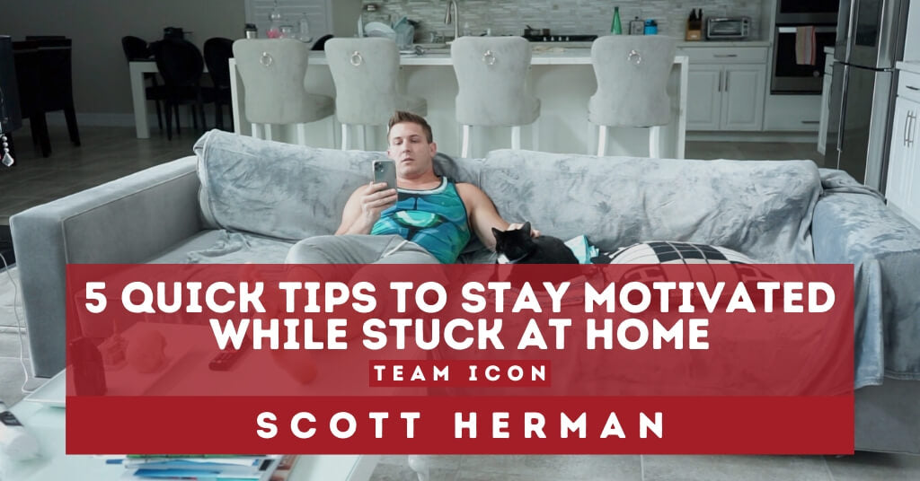 5 Quick Tips To Stay Motivated While Stuck At Home with Team ICON Meals Athlete Scott Herman