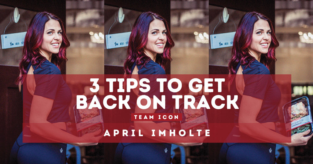 3 Tips To Get Back On Track by April Imholte