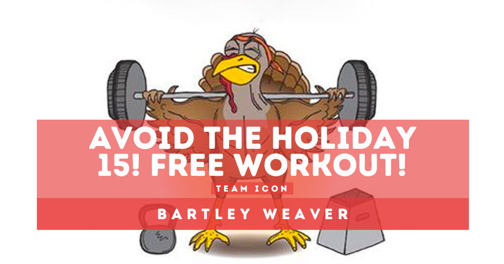 Avoid The Holiday 15! Free Workout from Team ICON Member Bartley Weaver