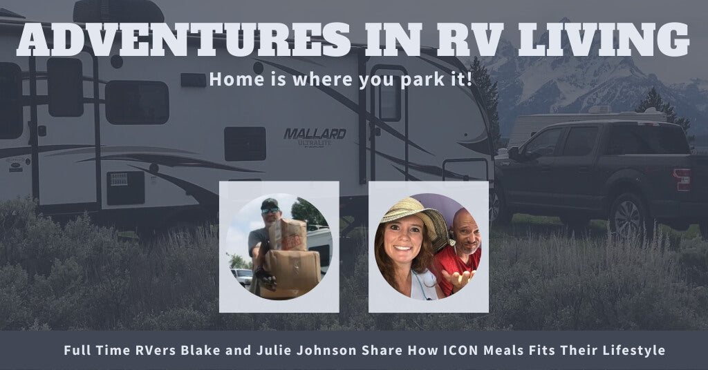 Adventures In RV Living! Julie and Blake Johnson's ICON Meals Lifestyle