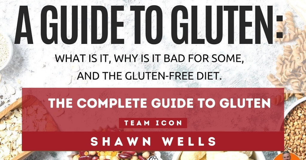 A Complete Guide To Gluten By Team ICON Shawn Wells