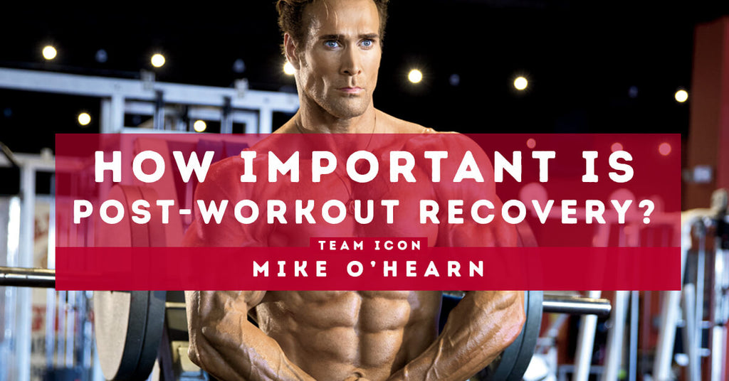 How Important Is Post-Workout Recovery? by Mike O'Hearn
