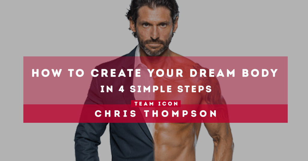 How to Create Your Dream Body in 4 Simple Steps by Chris Thompson