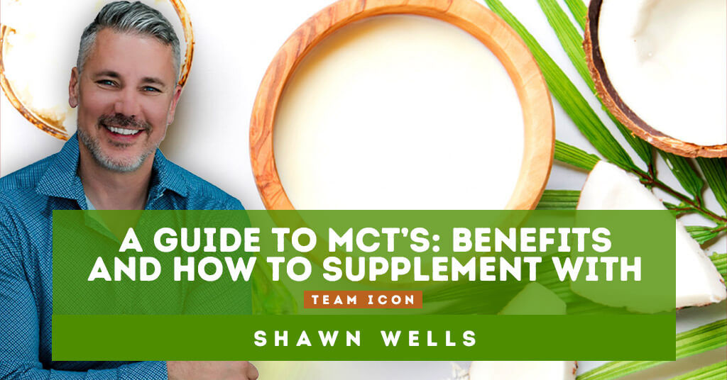 A Guide To MCTs: Benefits And How To Supplement With Shawn Wells