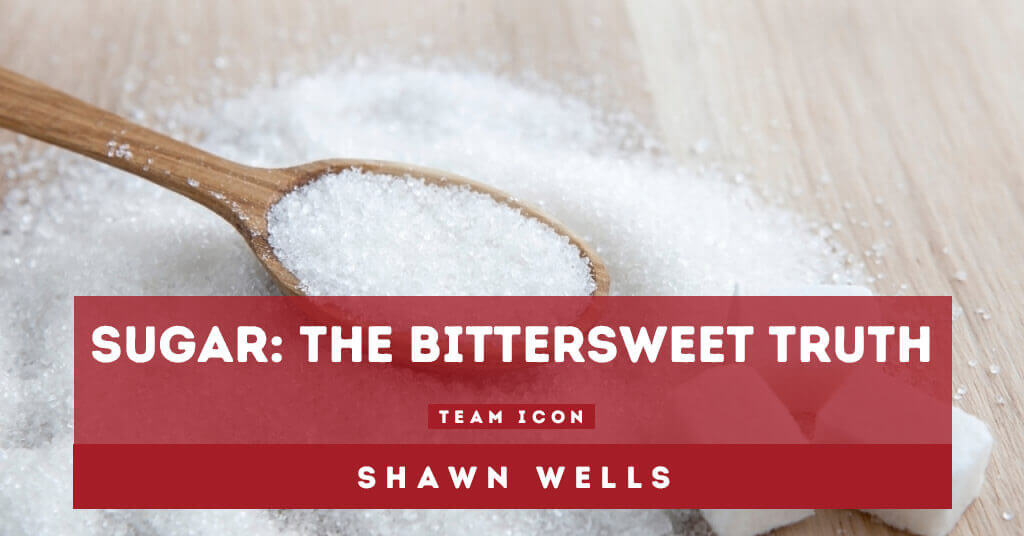 Sugar: The Bittersweet Truth by Shawn Wells