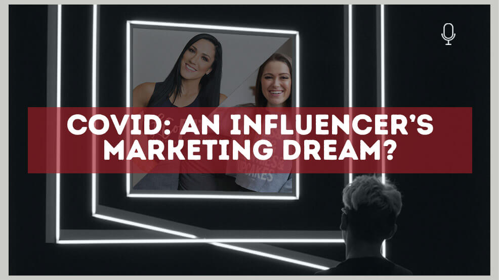 COVID: An influencer's marketing dream?