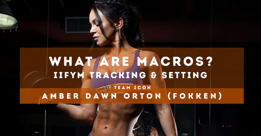 What Are Macros? IIFYM Tracking & Setting: Team ICON Post by Amber Dawn Orton