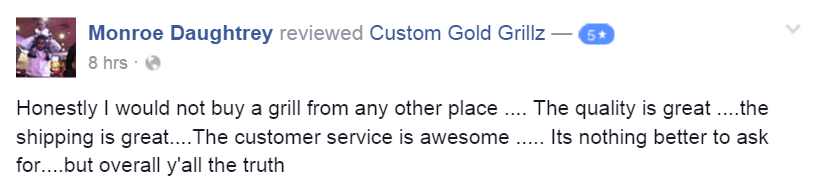 Custom Gold Grillz 5 Star Facebook Review by Monroe Daughtrey